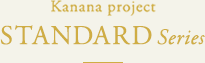 Kanana Project STANDARD Series